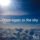 Once again to the sky/TKS