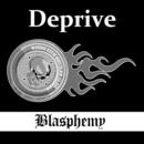 Blasphemy/Deprive