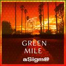 Green Mile/aSigm@