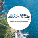Beach Chill Groovy Lounge ~すっきり晴れた休日の気分転換Driving House Mix~/Cafe lounge resort