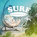 Surf Music Cafe: Home Edition ~おうちでリゾート・カフェChill & Tropical House Mix~/Cafe lounge resort