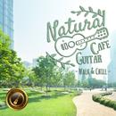 Natural Cafe Guitar ~さわやかに晴れた日のお散歩BGM~/Cafe lounge resort