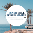 Beach Chill Groovy Lounge ~朝の爽快ドライブ! Chill House Mix~/Cafe lounge resort