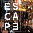 ESCAPE/Tia