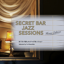 Secret Bar Jazz Sessions ~おうちで楽しむジャズセッション~ Selected by Yui Kawahito/Various Artists