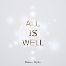 ALL IS WELL/Makoto Ogake