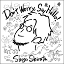 Don't Worry, Say Hello!/白田将悟