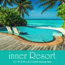 inner Resort ~ビーチでゆったりChill House Mix~/Cafe lounge resort