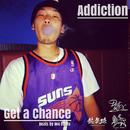 Get a Chance/Addiction
