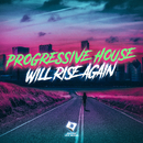 Progressive House Will Rise Again/Various Artists