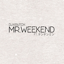 Mr.Weekend (feat. ケンチンミン)/DJ KRUTCH