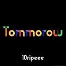 TOMORROW/10ripeee