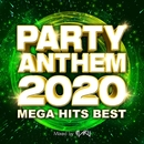 PARTY ANTHEM 2020 -MEGA HITS BEST- mixed by MARU (DJ MIX)/MARU
