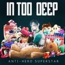 IN TOO DEEP/ANTI-HERO SUPERSTAR