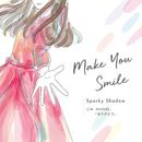 Make You Smile/Sparky Shadow