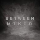 BETWEEN/MIKIO