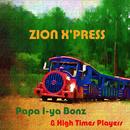 Zion X'press (feat. High Times Players)/Papa I-ya Bonz