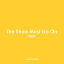 The Show Must Go On -2020-/マエノミドリ