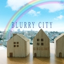 BLURRY CITY/きんぐすらいむ