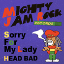 Sorry For My Lady/HEAD BAD