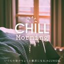Chill Morning: いつもの朝がちょっと贅沢になるJazz BGM (DJ Mix)/Relax α Wave