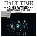HALF TIME (feat. MIC BANK)/DJ KEN WATANABE