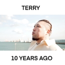 10 YEARS AGO/TERRY