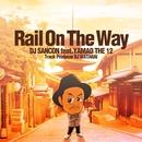 Rail On The Way (feat. YAMAO THE 12 & DJ WATARAI)/DJ SANCON
