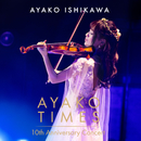 AYAKO TIMES 10th Anniversary Concert (Live)/石川 綾子