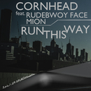 RUN THIS WAY (feat. RUDEBWOY FACE & Mion)/CORN HEAD