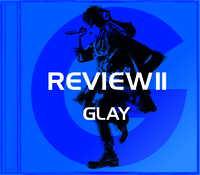 REVIEWII ~BEST OF GLAY~