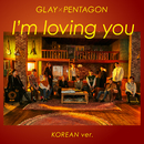 I'm loving you (Korean Ver.) (Feat. PENTAGON)/GLAY