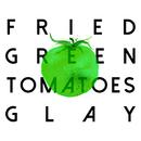 FRIED GREEN TOMATOES/GLAY