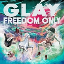 FREEDOM ONLY/GLAY
