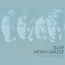HEAVY GAUGE/GLAY