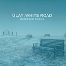 WHITE ROAD/GLAY