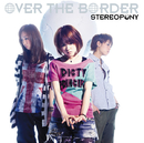 OVER THE BORDER/ステレオポニー