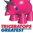TRICERATOPS GREATEST 1997-2001/TRICERATOPS