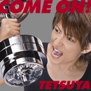 COME ON !/TETSUYA