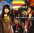 OVER/HIGH and MIGHTY COLOR