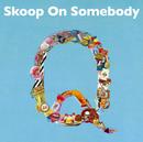 Q/Skoop On Somebody