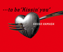 """…to be """"Kissin' you""""/浜田 省吾"""