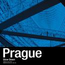 Slow Down/Prague