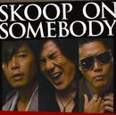 SKOOP ON SOMEBODY/Skoop On Somebody