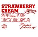 Strawberry Cream Soda Pop Daydream/Tommy february6