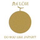 Do you like Japan?/MELON