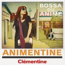 アニメンティーヌ~Bossa Du Anime~/Clementine