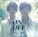 Legend Of TwinsII -続・双子伝説-/ON/OFF