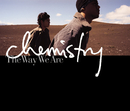The Way We Are/CHEMISTRY