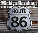 Michiya Haruhata BEST WORKS 1987-2008 ~ROUTE86~/春畑 道哉